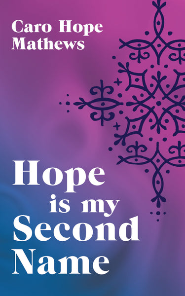 Hope is my Second Name by Caro Hope Mathews