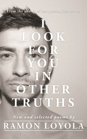 I LOOK FOR YOU IN OTHER TRUTHS by Ramon Loyola