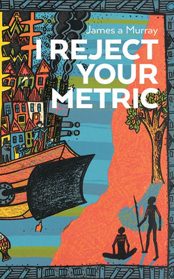 I REJECT YOUR METRIC by James a Murray