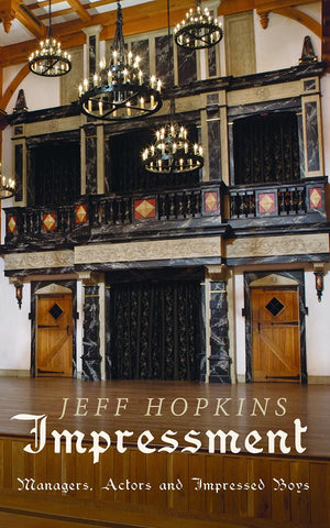 Impressment: Managers, Actors and Impressed Boys by Jeff Hopkins