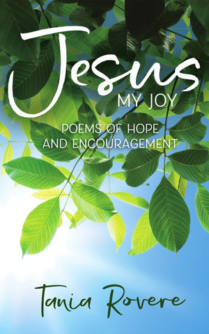 Jesus - My Joy: Poems of Hope and Encouragement by Tania Rovere
