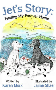 Jet's Story: Finding My Forever Home by Karen Mork, Illustrated by Jaime Shae
