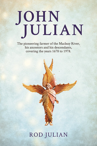 John Julian: The pioneering farmer of the Macleay River by Rod Julian