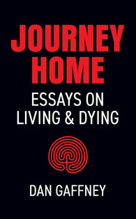 Journey Home: Essays on Living and Dying by Dan Gaffney