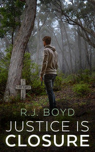 Justice is Closure by R.J. Boyd