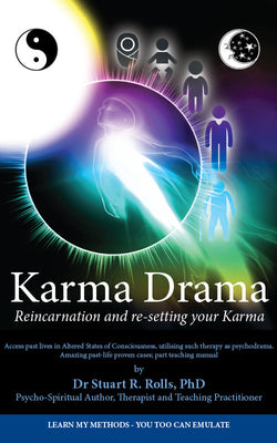 Karma Drama: Reincarnation and re-setting your Karma by Dr Stuart R. Rolls, PhD