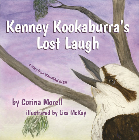 Kenney Kookaburra's Lost Laugh: a story from Waratah Glen by Corina Morell