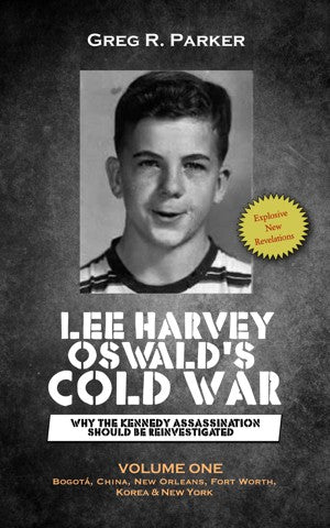 Lee Harvey Oswald's Cold War Volume One by Greg R Parker