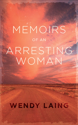 Memoirs of an Arresting Woman by Wendy Laing
