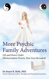 More Psychic Family Adventures UK and Down Under: Reincarnation Proven, Past Lives Revealed By Dr Stuart R Rolls