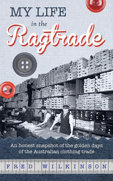 My Life in the Ragtrade by Fred Wilkinson