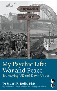 My Psychic Life, War and Peace: Journeying UK and Down Under by Dr Stuart R Rolls