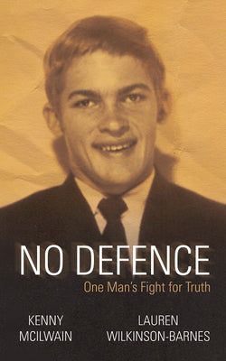 No Defence: One Man's Fight for Truth by Kenny Mcilwain and Lauren Wilkinson-Barnes