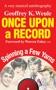 Once Upon a Record: A very musical autobiography by Geoffrey K Weule