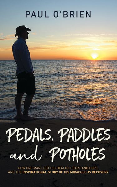Pedals, Paddles and Potholes by Paul O'Brien