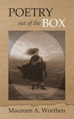 Poetry Out of the Box by Maureen A. Worthen