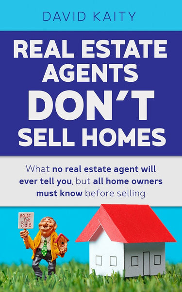 Real Estate Agents Don't Sell Homes: What no real estate agent will ever tell you ... by David Kaity