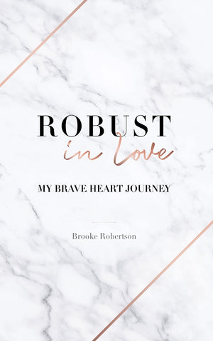Robust in Love: My Brave Heart Journey by Brooke Robertson