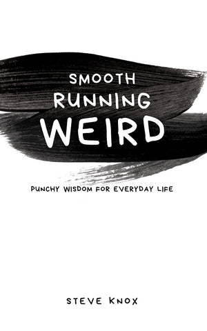 Smooth Running Weird: Punchy Wisdom for Everyday Life by Steve Knox