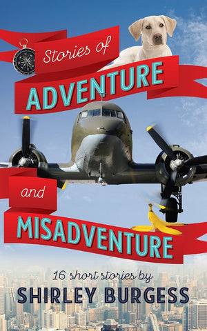 Stories of Adventure and Misadventure by Shirley Burgess
