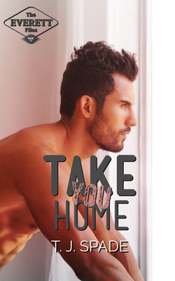 Take You Home: The Everett Files Book 3 by T.J. Spade