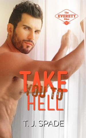 Take You to Hell: The Everett Files Book 2 by T.J. Spade