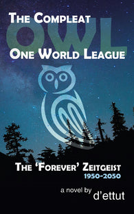 The Compleat OWL - One World League: The 'Forever' Zeitgeist 1950-2050 by d'ettut