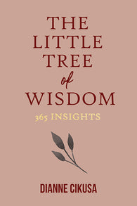The Little Tree of Wisdom: 365 insights by Dianne Cikusa