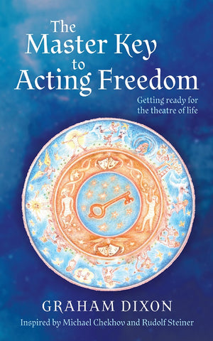 The Master Key to Acting Freedom by Graham Dixon