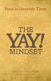 The YAY! Mindset by Angela McCubbin with Jill Smith