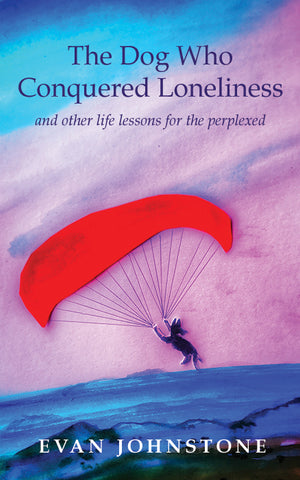 The Dog Who Conquered Loneliness by Evan Johnstone