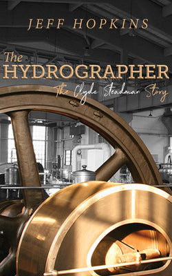 The Hydrographer: The Clyde Steadman Story by Jeff Hopkins
