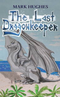 The Last Dragonkeeper by Mark Hughes