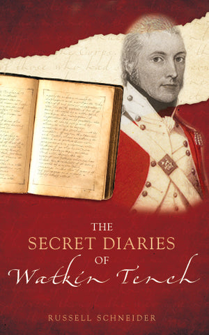 The Secret Diaries of Watkin Tench by Russell Schneider AM