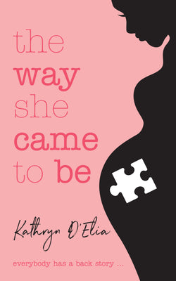 The Way She Came to Be by Kathryn D'Elia