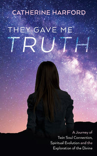 They Gave Me Truth by Catherine Harford