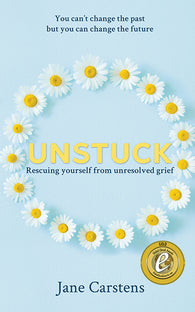 Unstuck: Rescuing yourself from unresolved grief by Jane Carstens