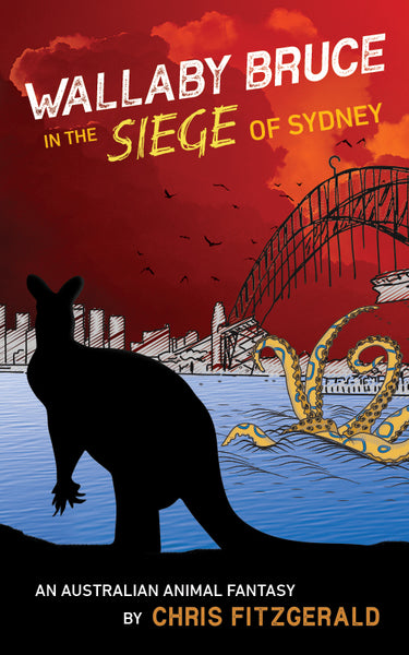 Wallaby Bruce in the Siege of Sydney: An Australian Animal Fantasy by Chris Fitzgerald