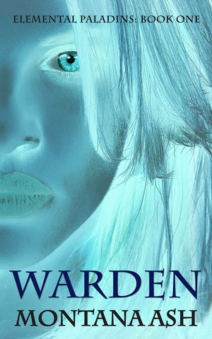 Warden (ELEMENTAL PALADINS BOOK ONE) BY MONTANA ASH
