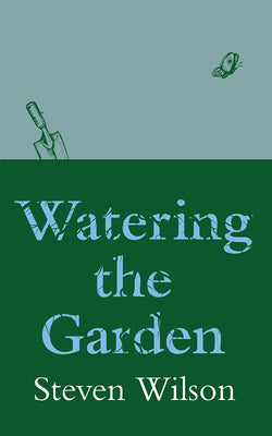 Watering the Garden by Steven Wilson