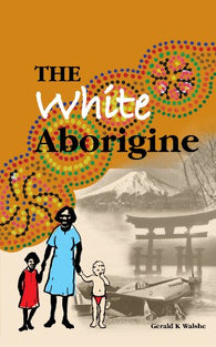 The White Aborigine by Gerald K Walshe