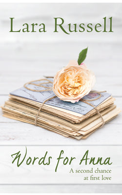 Words for Anna: A second chance at first love by Lara Russell