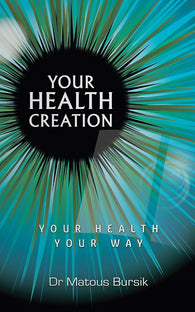 Your Health Creation: Your Health Your Way by Dr Matous Bursik