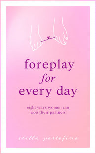 Foreplay For Every Day by Stella Portofino