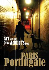 Art and the Drug Addict's Dog by Paris Portingale