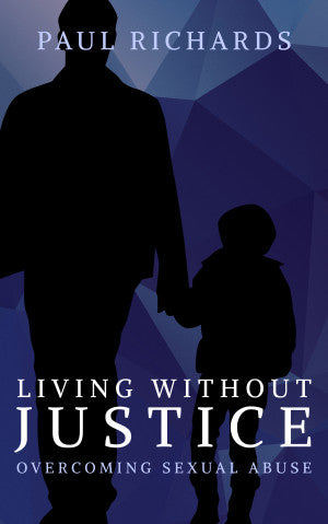 Living Without Justice: Overcoming Sexual Abuse by Paul Richards