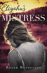 Eliyahu's Mistress by Roger Mendelson