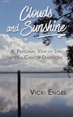 Clouds and Sunshine: A Personal View of Life after a Cancer Diagnosis by Vicki Engel