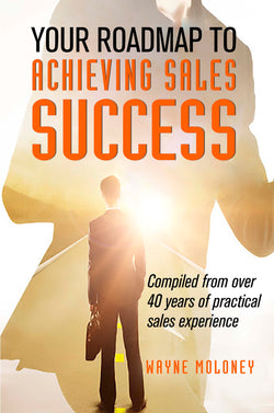 Your Roadmap to Achieving Sales Success by Wayne Moloney