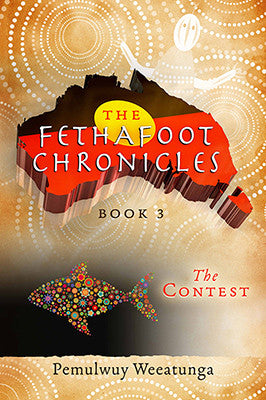 The Fethafoot Chronicles Book 3 - The Contest by Pemulwuy Weeatunga